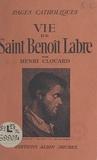 Henri Clouard et Omer Englebert - Vie de Saint Benoît Labre.