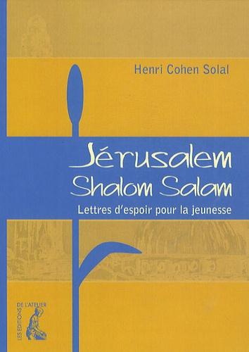 Henri Cohen-Solal - Jérusalem, Shalom Salam - Lettres d'espoir pour la jeunesse.