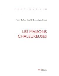 Henri Cohen-Solal et Dominique Rividi - Les Maisons chaleureuses.