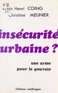 Henri Coing et Christine Meunier - Insécurité urbaine ? Une arme pour le pouvoir.