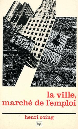 Henri Coing - La ville, marché de l'emploi.