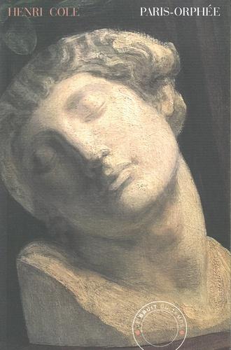 Henri Cole - Paris-Orphée - Carnet d'un poète américain à Paris.