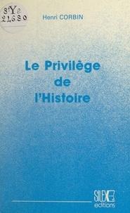 Henri Corbin - Le Privilège de l'Histoire.