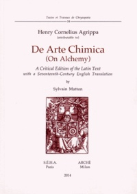 De Arte Chimica (On Alchemy)- A critical edition of the latin text with a seventeenth-century english translation, édition bilingue latin-anglais - Henri Corneille Agrippa von Nettesheim |