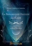 Henri Corneille Agrippa von Nettesheim - La philosophie occulte ou la magie - Tome 1, La magie naturelle.
