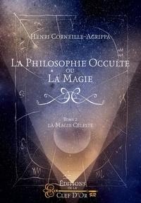 Henri Corneille Agrippa von Nettesheim - La philosophie occulte ou la magie - Tome 3, La magie cérémoniale ; Tome 4, Les cérémonies magiques.