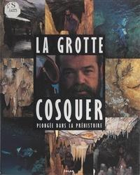 Henri Cosquer et  Collectif - La grotte Cosquer - Plongée dans la préhistoire.