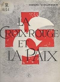 Henri Coursier et  Collectif - La Croix-Rouge et la paix.