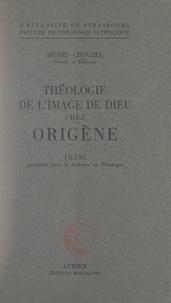 Henri Crouzel et  Faculté de théologie catholiqu - Théologie de l'image de Dieu chez Origène - Thèse présentée pour le Doctorat en théologie.