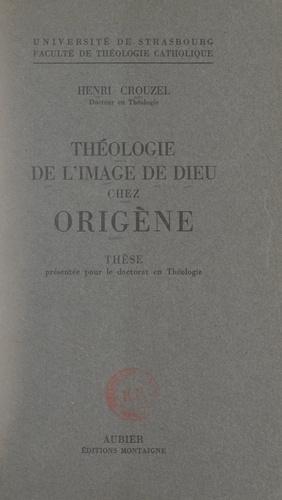 Théologie de l'image de Dieu chez Origène. Thèse présentée pour le Doctorat en théologie