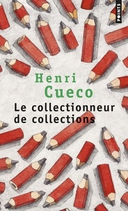 Henri Cueco - Le Collectionneur de collections.