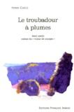 Henri Cueco - Le troubadour à plumes.