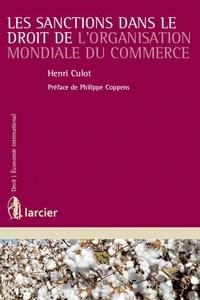 Henri Culot - Les sanctions dans le droit de l'Organisation mondiale du commerce.