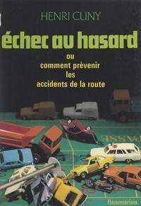 Henri Cuny - Échec au hasard - Ou Comment prévenir les accidents de la route.