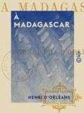 Henri d' Orléans - À Madagascar.