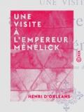 Henri d' Orléans - Une visite à l'empereur Ménélick - Notes et impressions de route.
