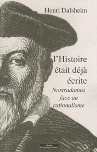 L'histoire était déjà écrite- Nostradamus face au rationalisme - Henri Dalsheim |