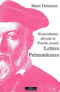 Lettres prémonitoires- Nostradamus dévoile le proche avenir - Henri Dalsheim |