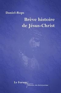 Henri Daniel-rops - Brève Histoire de Jésus-Christ.