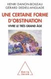 Henri Danon-Boileau et Gérard Dedieu-Anglade - Une certaine forme d'obstination - Vivre le très grand âge.