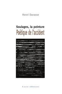 Henri Darasse - Poétique de l'accident - Soulages, la peinture.