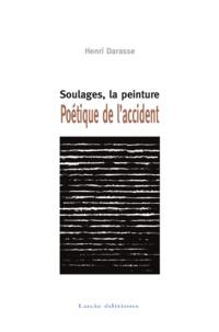 Henri Darasse - Soulages, la peinture. Poétique de l'accident.