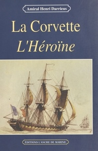 Henri Darrieus - La corvette l'Héroïne (1841-1844.