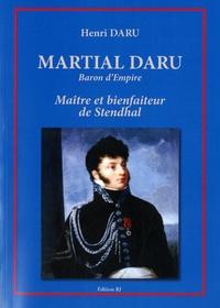 Henri Daru - Martial Daru Baron d'Empire 1774-1827 - Maître et bienfaiteur de Stendhal.