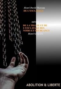 Henri David Thoreau et Henri Grégoire - De l'Esclavage par Henri David Thoreau, suivi de la traite et de l'esclavage des Noirs et des Blancs par Henri Grégoire (édition intégrale, revue et corrigée).).