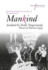 Henri de Barran et Richard Hillman - Mankind - Justified by Faith: Tragicomedy. Henri de Barran (1554).