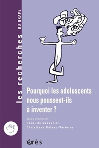 Henri De Caevel et Christiane Balasc-Variéras - Pourquoi les adolescents nous poussent-ils à inventer ?.