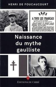Henri de Foucaucourt - Naissance du mythe gaulliste.