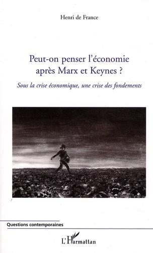 Henri de France - Peut-on penser l'économie après Marx et Keynes ? - Sous la crise économique, une crise des fondements.