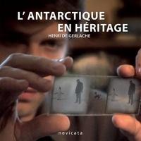 Henri de Gerlache - L'Antarctique en héritage.