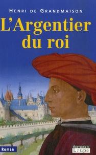Henri de Grandmaison - L'Argentier du roi.