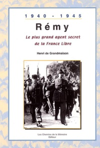 Henri de Grandmaison - Rémy, le plus grand agent secret de la France Libre.