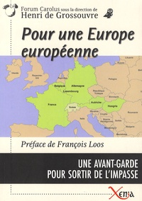 Henri de Grossouvre - Pour une Europe européenne - Une Avant-garde pour sortir de l'impasse.