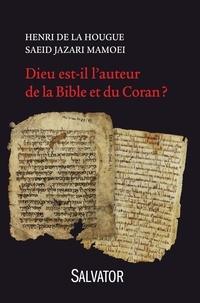 Henri de La Hougue et Saeid Jazari Mamoei - Dieu est-il l'auteur de la Bible et du Coran ?.