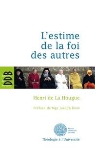 Henri de La Hougue - L'estime de la foi des autres.