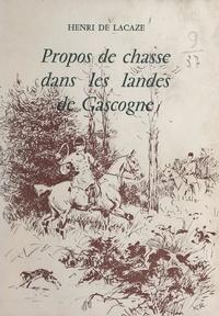 Henri de Lacaze et Karl Reille - Propos de chasse dans les landes de Gascogne.