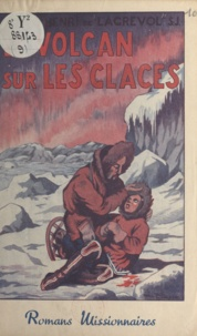 Henri de Lagrevol et Pierre Rousseau - Le volcan sur les glaces.