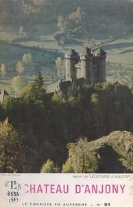 Henri de Léotoing d'Anjony et  Collectif - Le château d'Anjony au pays des montagnes d'Auvergne - Histoire et description.