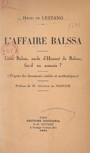 Henri de Lestang et Anatole de Monzie - L'affaire Balssa - Louis Balssa, oncle d'Honoré de Balzac, fut-il un assassin ? D'après des documents inédits et authentiques.