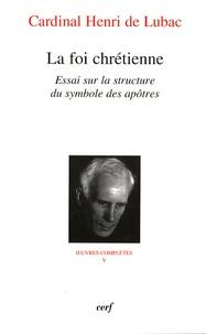 Henri de Lubac - La foi chrétienne - Essai sur la structure du symbole des apôtres.