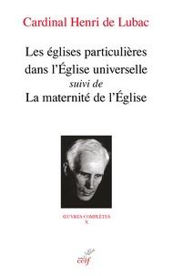 Henri de Lubac - Les églises particulières dans l'Eglise universelle - Suivi de La maternité de l'Eglise.