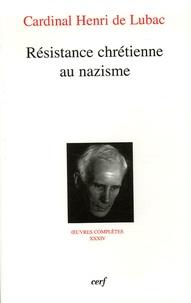 Henri de Lubac - Résistance chrétienne au nazisme.