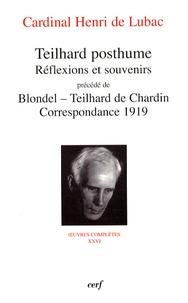 Henri de Lubac - Teilhard posthume. Réflexions et souvenirs - Précédé de Blondel-Teilhard de Chardin, Correspondance 1919.