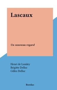 Henri de Lumley et Brigitte Delluc - Lascaux - Un nouveau regard.