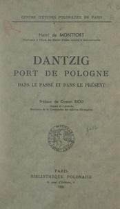 Henri de Montfort et  Centre d'études polonaises de - Dantzig, port de Pologne - Dans le passé et dans le présent.