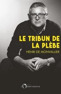 Le Tribun de la plèbe- Introduction à la pensée politique de Michel Onfray - Henri de Monvallier pdf epub